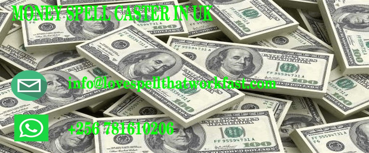 MONEY SPELL CASTER IN UK ,LONDON AND IRELAND