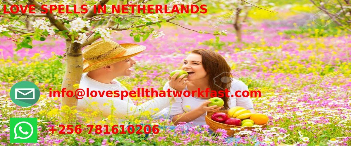 LOVE SPELLS IN NETHERLANDS, LOVE SPELLS IN NETHERLANDS