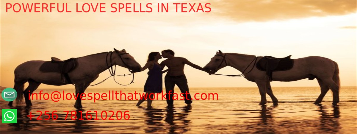 Powerful love spells texas, POWERFUL LOVE SPELLS TEXAS